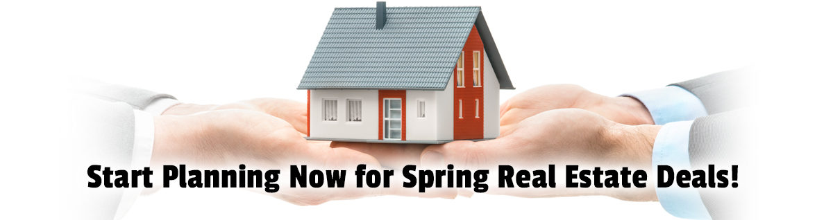 Start Planning Now for Spring Real Estate Deals!