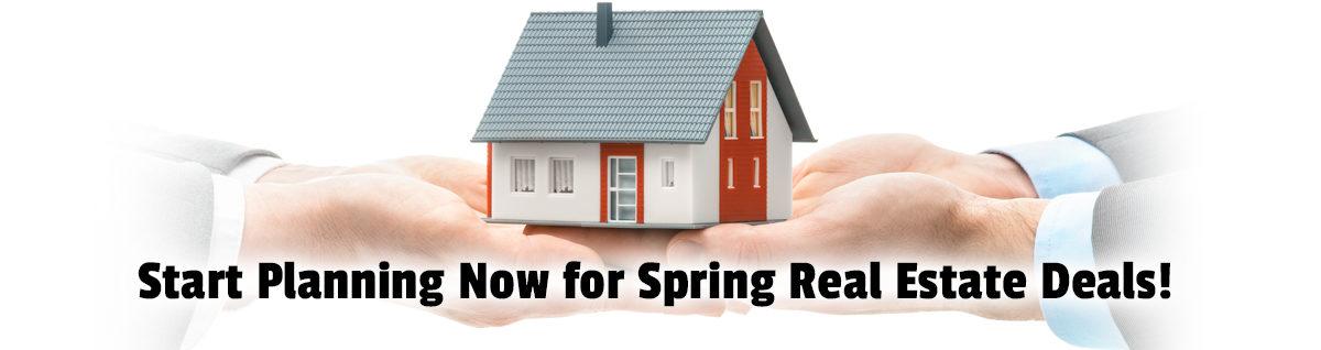 Start Planning Now for Spring Real Estate Deals!
